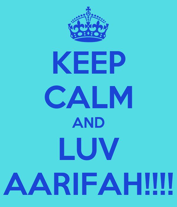 KEEP CALM AND LUV AARIFAH!!!!