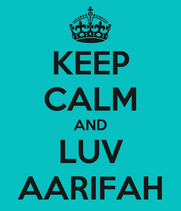 KEEP CALM AND LUV AARIFAH