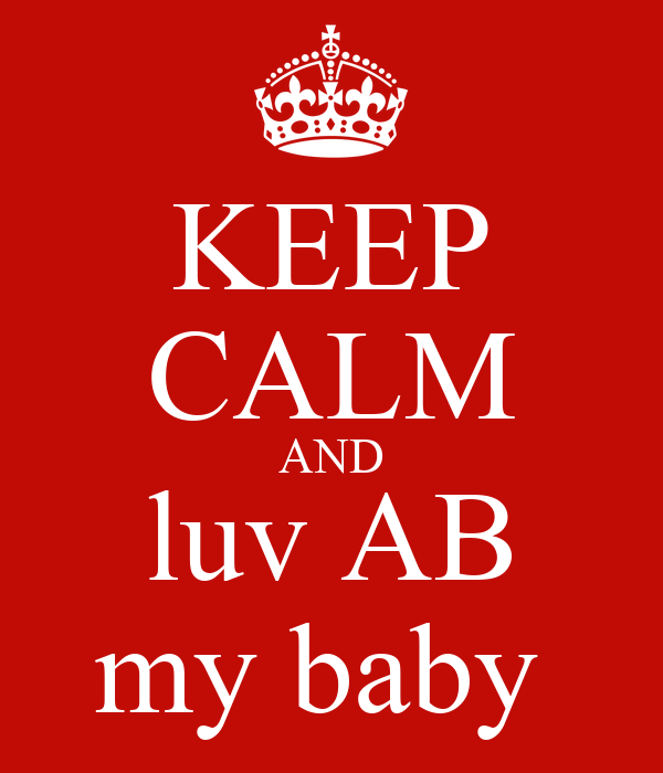 KEEP CALM AND luv AB my baby