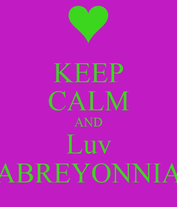 KEEP CALM AND Luv ABREYONNIA
