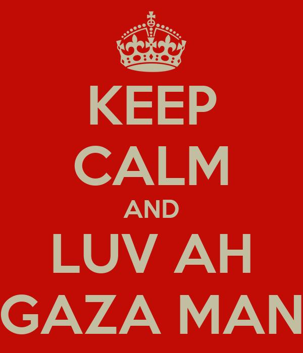 KEEP CALM AND LUV AH GAZA MAN