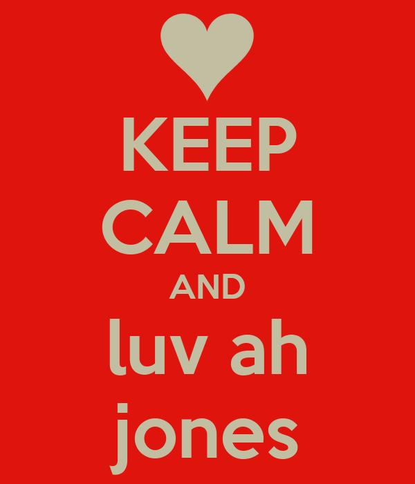 KEEP CALM AND luv ah jones