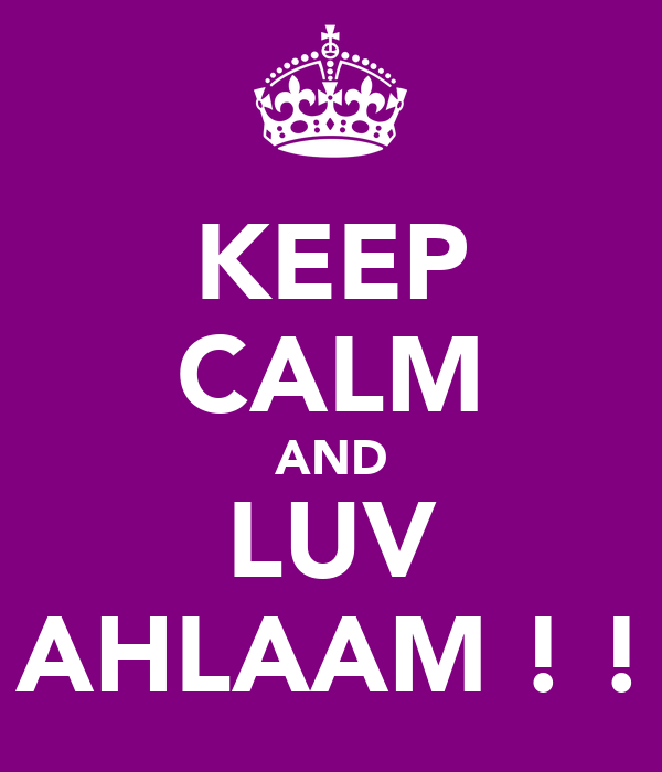 KEEP CALM AND LUV AHLAAM ! !
