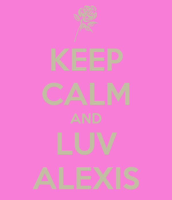 KEEP CALM AND LUV ALEXIS