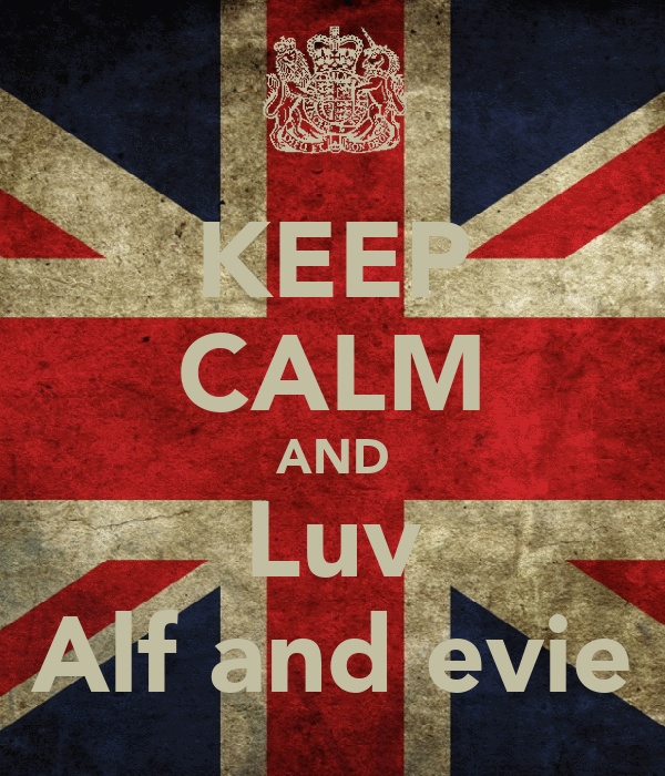 KEEP CALM AND Luv Alf and evie