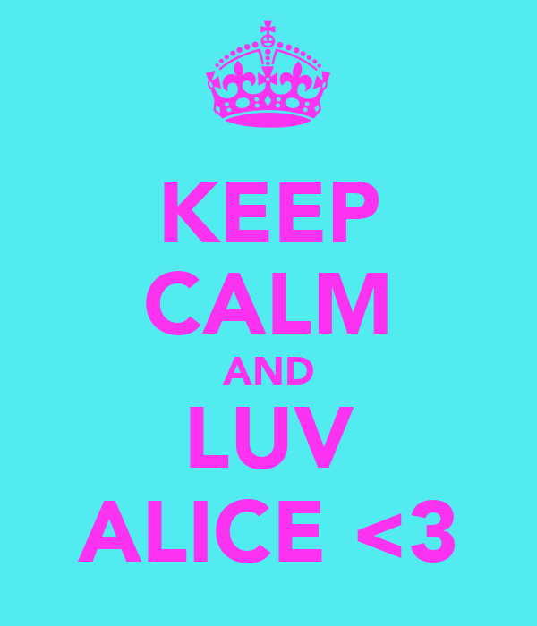 KEEP CALM AND LUV ALICE <3