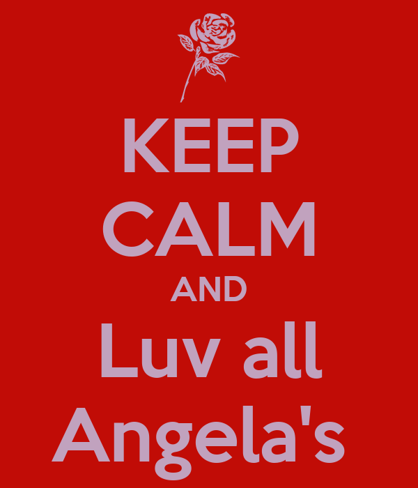 KEEP CALM AND Luv all Angela's