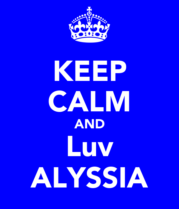 KEEP CALM AND Luv ALYSSIA