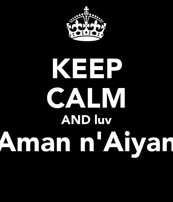 KEEP CALM AND luv Aman n'Aiyan