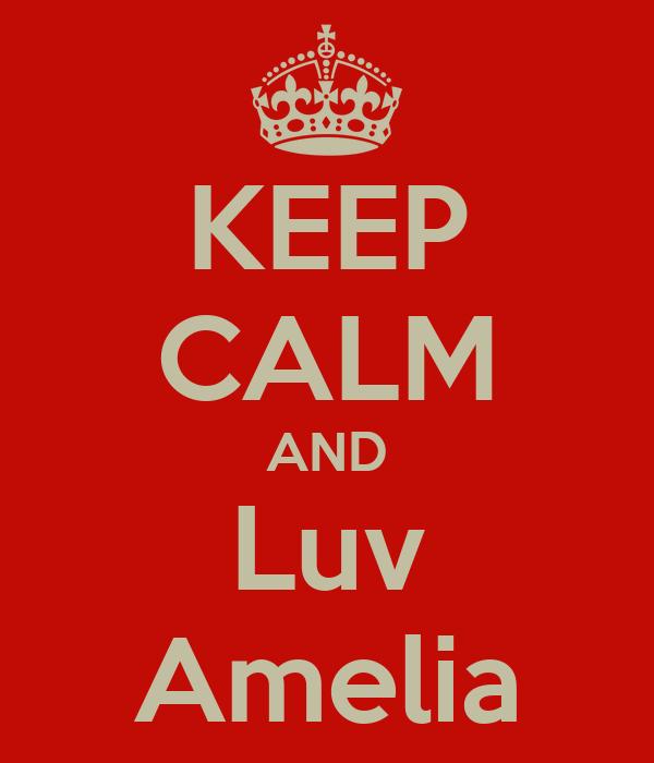KEEP CALM AND Luv Amelia