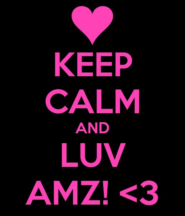 KEEP CALM AND LUV AMZ! <3