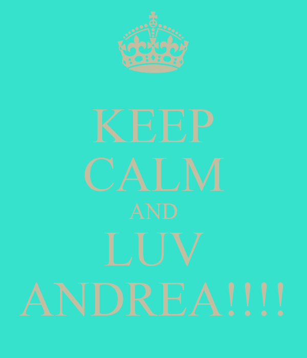 KEEP CALM AND LUV ANDREA!!!!