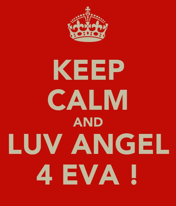 KEEP CALM AND LUV ANGEL 4 EVA !
