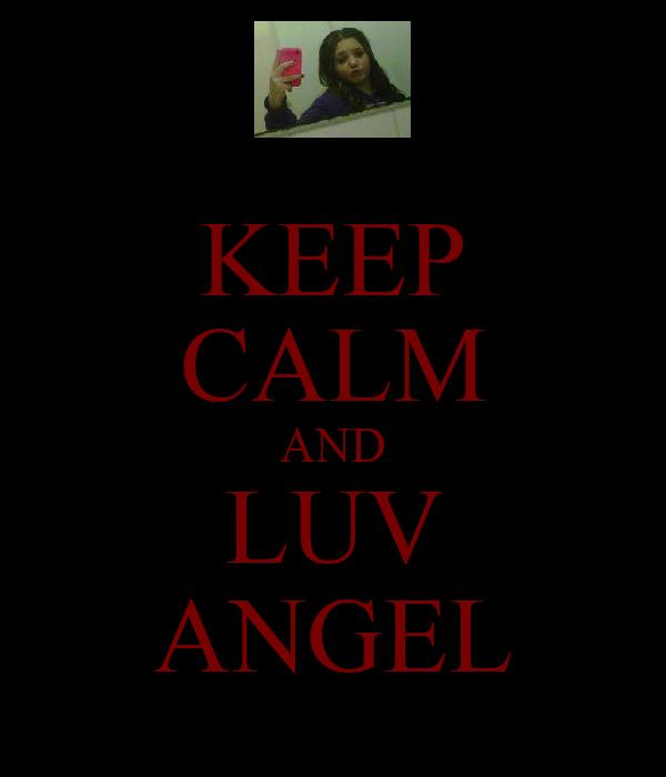 KEEP CALM AND LUV ANGEL
