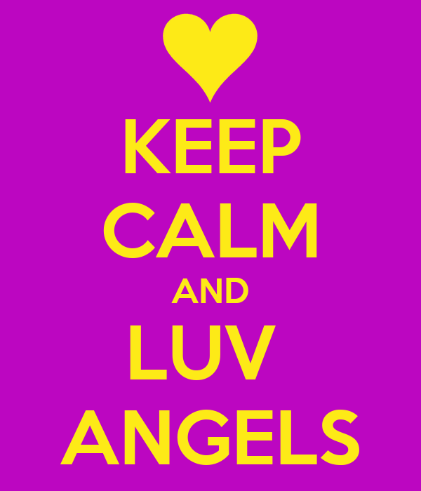 KEEP CALM AND LUV  ANGELS