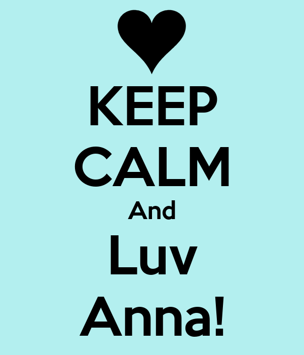 KEEP CALM And Luv Anna!