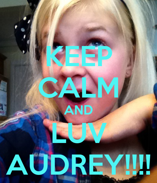 KEEP CALM AND LUV AUDREY!!!!