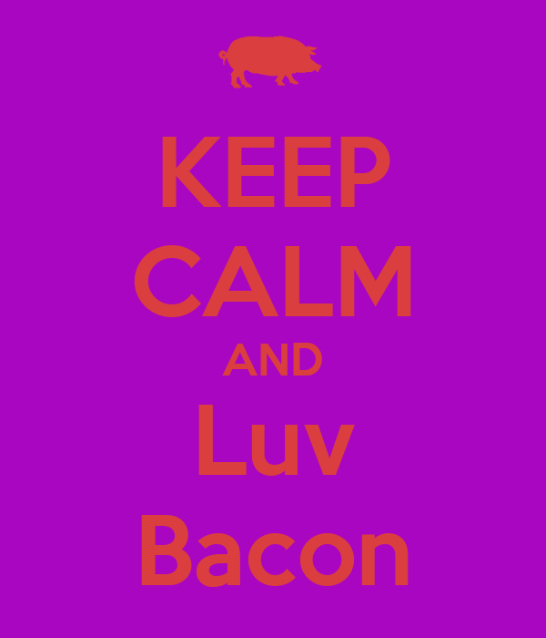KEEP CALM AND Luv Bacon