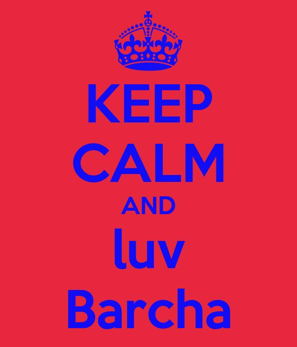 KEEP CALM AND luv Barcha