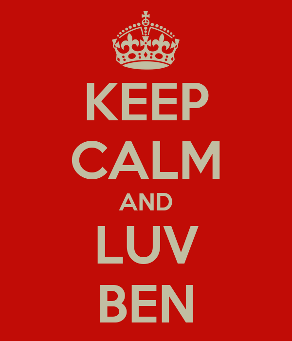 KEEP CALM AND LUV BEN
