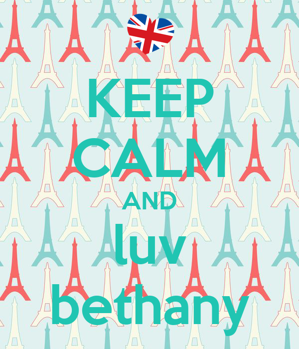 KEEP CALM AND luv bethany