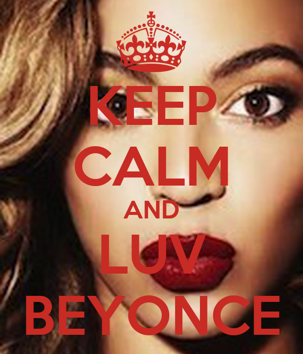 KEEP CALM AND LUV BEYONCE