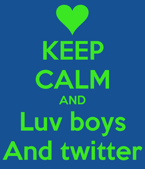 KEEP CALM AND Luv boys And twitter