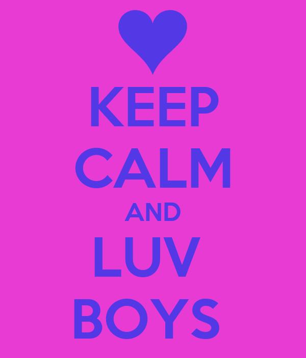 KEEP CALM AND LUV  BOYS