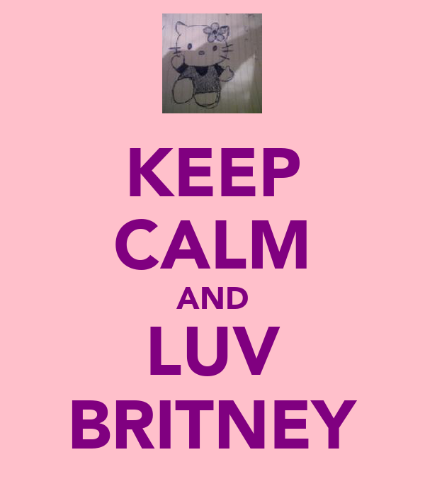 KEEP CALM AND LUV BRITNEY