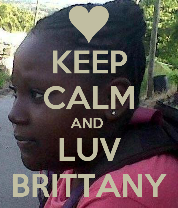 KEEP CALM AND  LUV BRITTANY