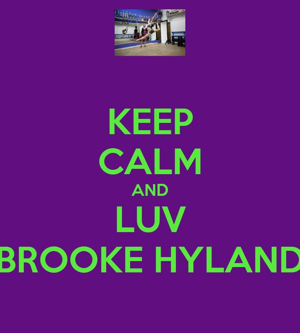 KEEP CALM AND LUV BROOKE HYLAND
