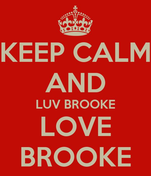 KEEP CALM AND LUV BROOKE LOVE BROOKE