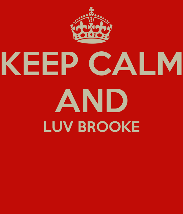 KEEP CALM AND LUV BROOKE