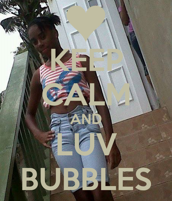 KEEP CALM AND LUV BUBBLES