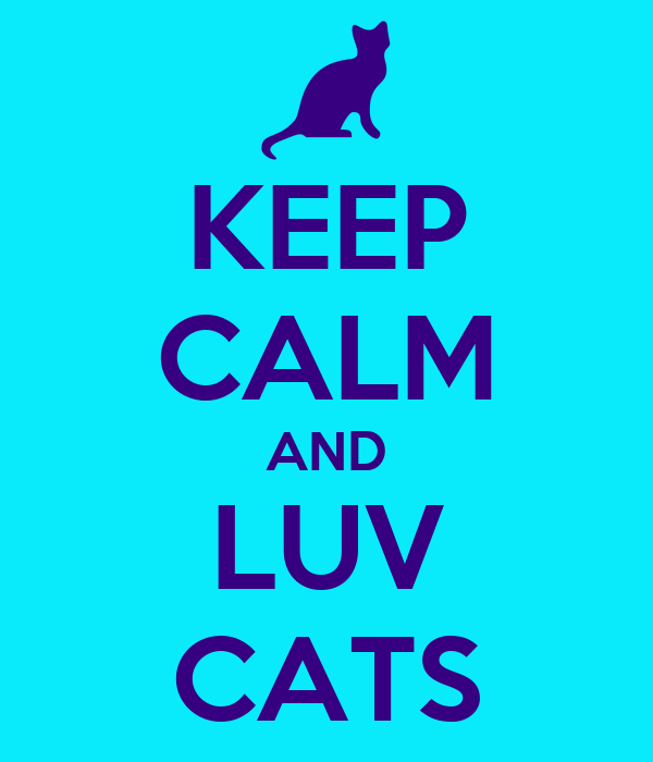 KEEP CALM AND LUV CATS