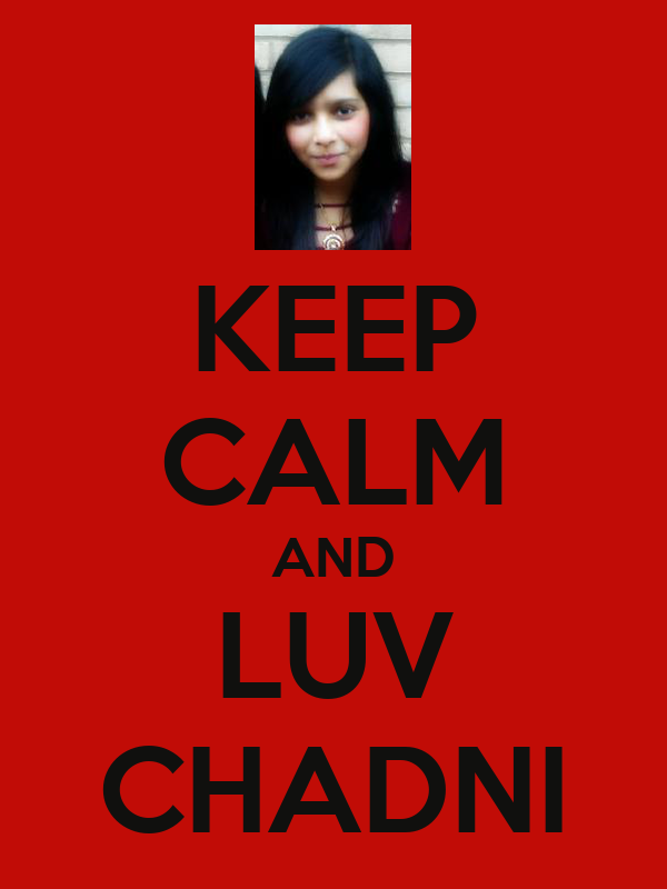 KEEP CALM AND LUV CHADNI