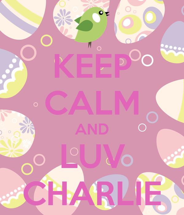 KEEP CALM AND LUV CHARLIE