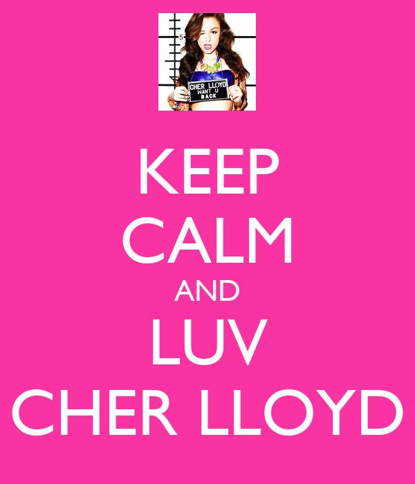 KEEP CALM AND LUV CHER LLOYD
