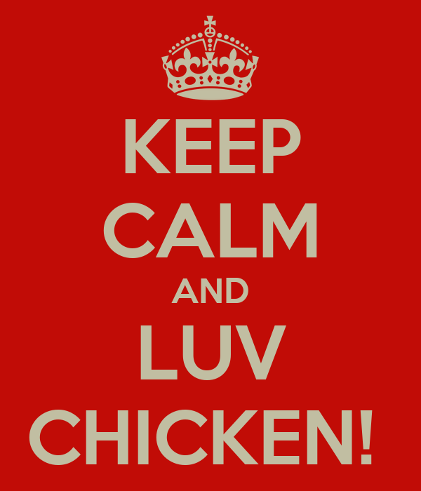 KEEP CALM AND LUV CHICKEN!
