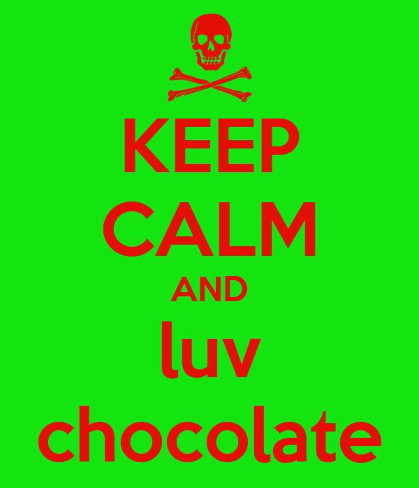 KEEP CALM AND luv chocolate