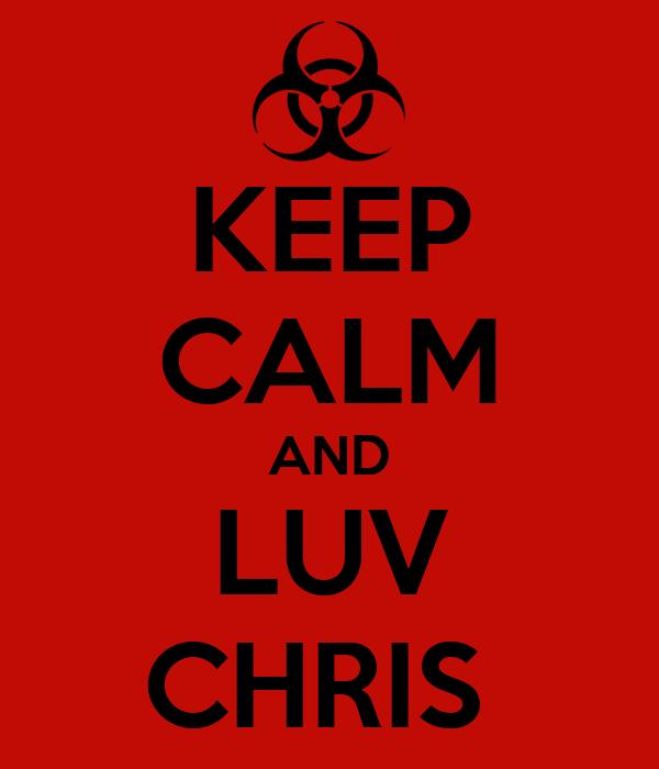 KEEP CALM AND LUV CHRIS