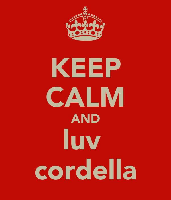 KEEP CALM AND luv  cordella