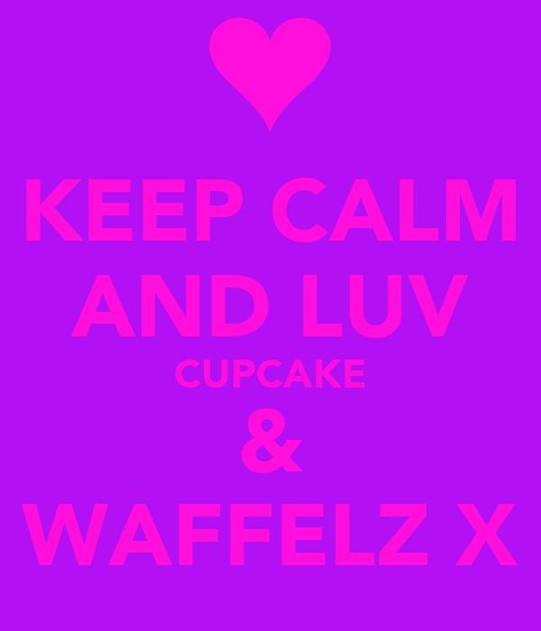KEEP CALM AND LUV CUPCAKE & WAFFELZ X