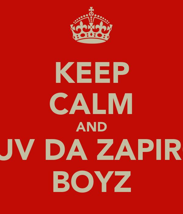 KEEP CALM AND LUV DA ZAPIRO BOYZ
