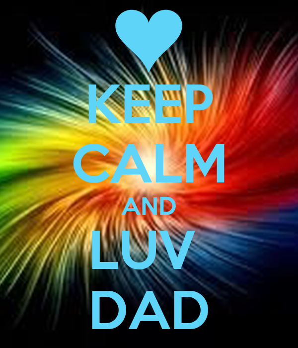 KEEP CALM AND LUV  DAD