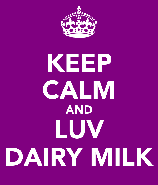 KEEP CALM AND LUV DAIRY MILK