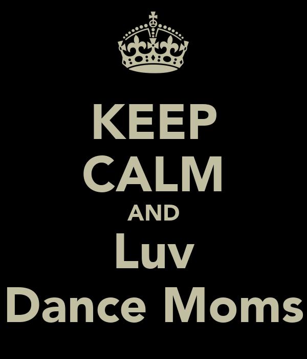 KEEP CALM AND Luv Dance Moms