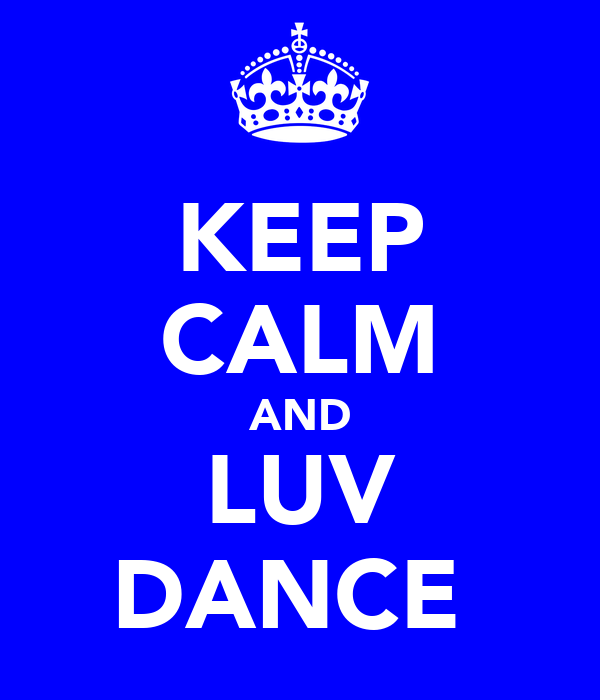 KEEP CALM AND LUV DANCE