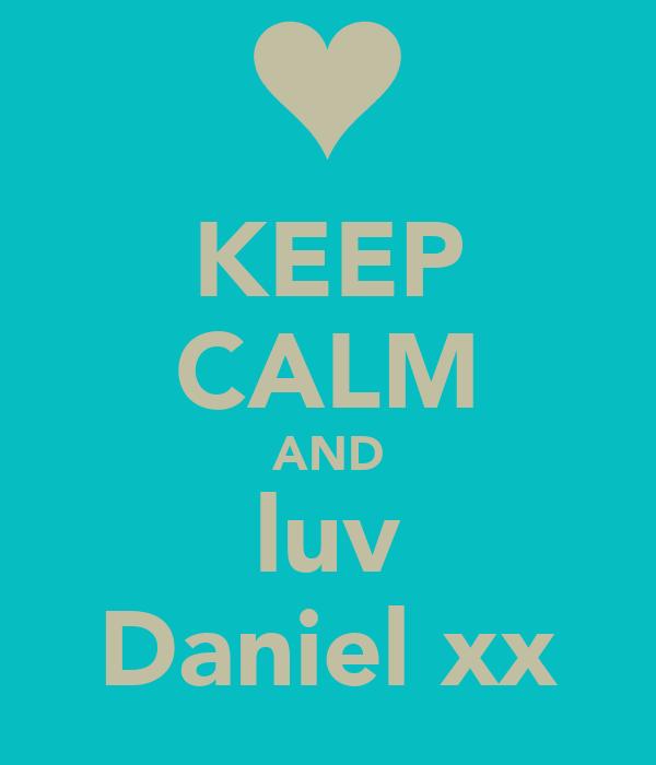 KEEP CALM AND luv Daniel xx