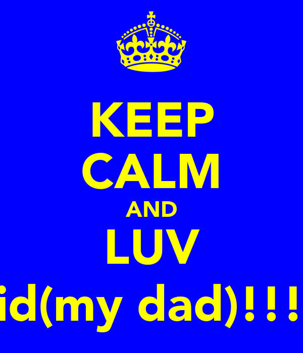 KEEP CALM AND LUV david(my dad)!!!!!!!